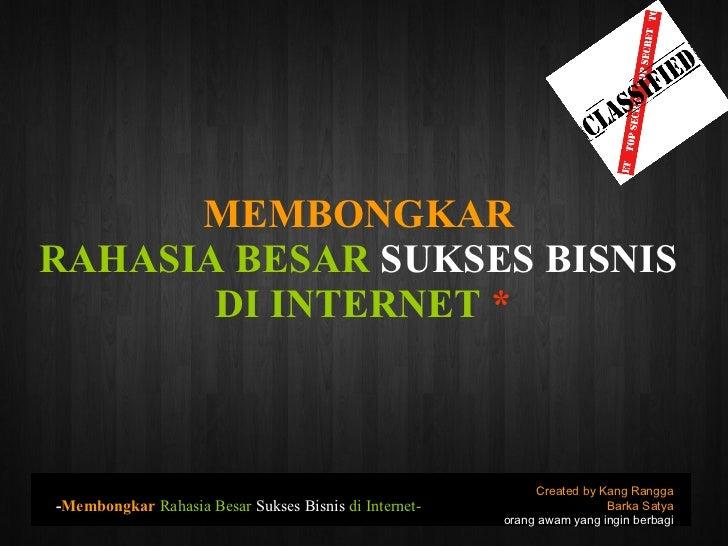 MEMBONGKAR   RAHASIA BESAR  SUKSES BISNIS   DI INTERNET  * Created by Kang Rangga Barka Satya orang awam yang ingin berbag...