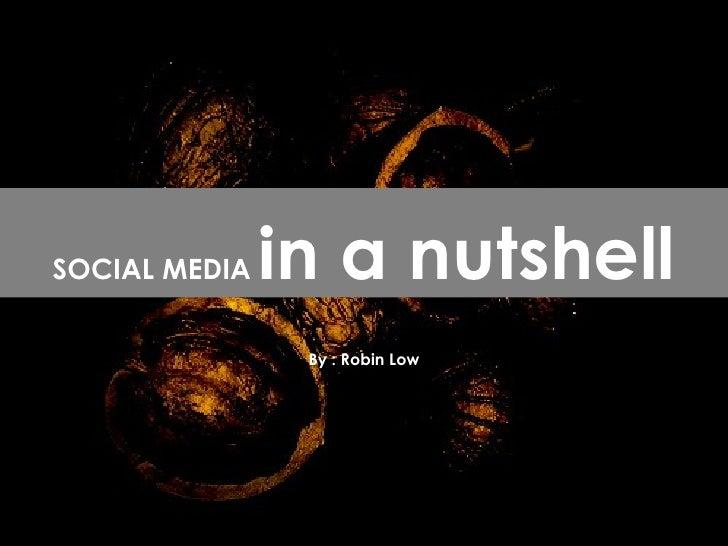 By : Robin Low SOCIAL MEDIA  in a nutshell