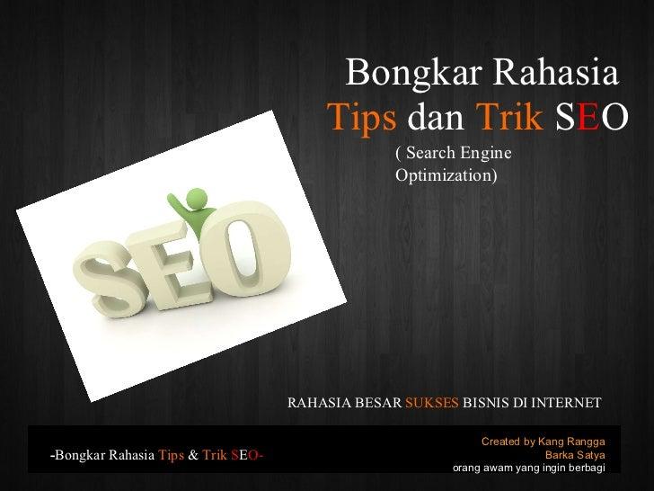 Bongkar Rahasia  Tips  dan  Trik  S E O Created by Kang Rangga Barka Satya orang awam yang ingin berbagi - Bongkar Rahasia...