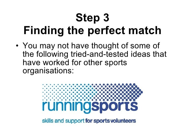 Step 3 Finding the perfect match <ul><li>You may not have thought of some of the following tried-and-tested ideas that hav...