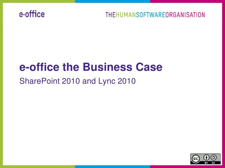 e-office the Business Case<br />SharePoint 2010 and Lync2010<br />