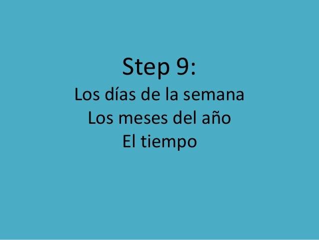 Step 9: Los días de la semana Los meses del año El tiempo