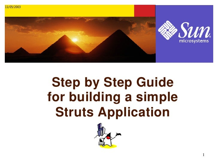 11/05/2003                   Step by Step Guide              for building a simple               Struts Application       ...