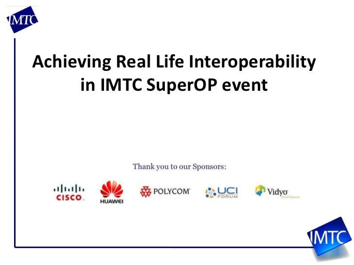 Achieving Real Life Interoperabilityin IMTC SuperOP event<br />
