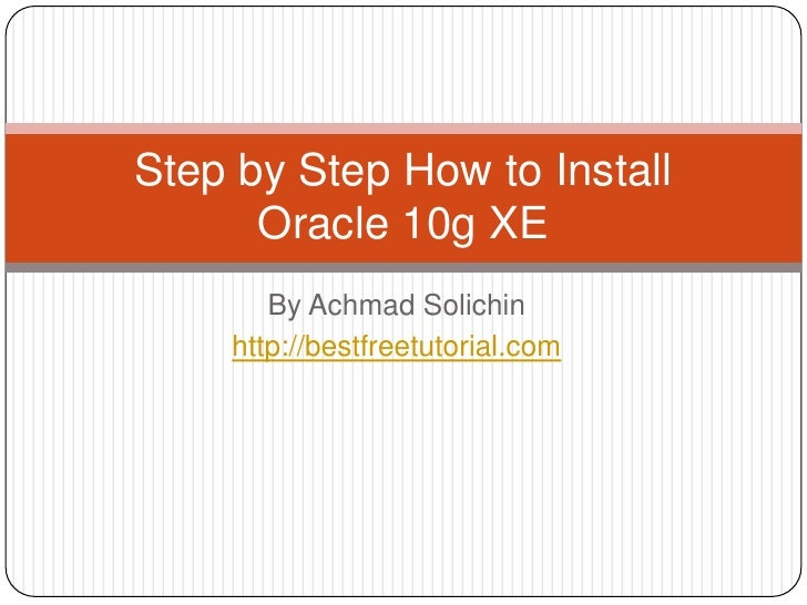 By AchmadSolichin<br />http://bestfreetutorial.com<br />Step by Step How to Install Oracle 10g XE<br />