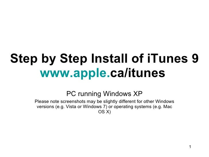 Step by Step Install of iTunes 9 www.apple. ca/itunes   PC running Windows XP Please note screenshots may be slightly diff...