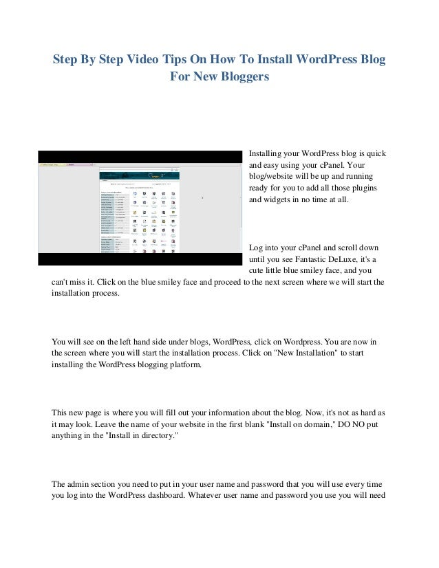 Step By Step Video Tips On How To Install WordPress Blog For New Bloggers Installing your WordPress blog is quick and easy...