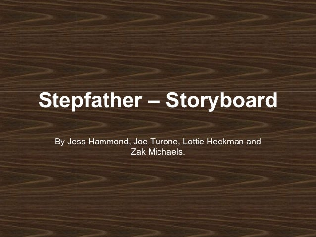 Stepfather – Storyboard By Jess Hammond, Joe Turone, Lottie Heckman and                 Zak Michaels.