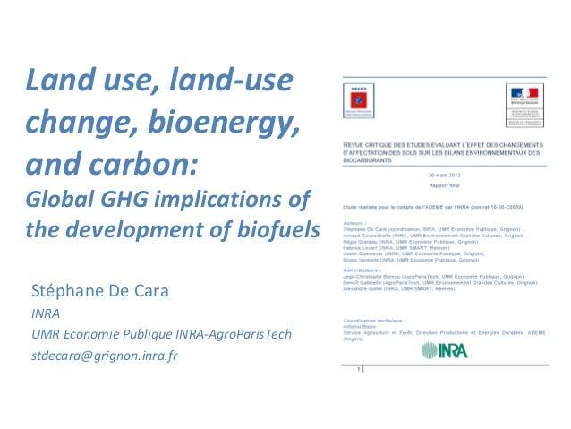 Land use, land-usechange, bioenergy,and carbon:Global GHG implications ofthe development of biofuelsStéphane De CaraINRAUM...