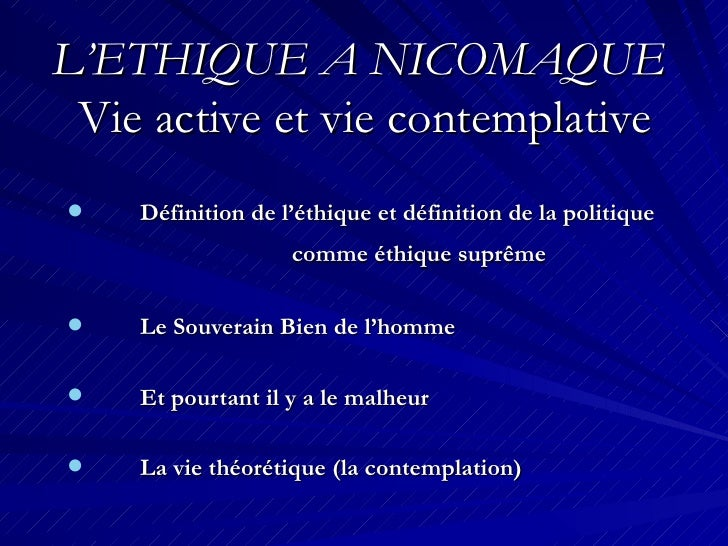 L'ETHIQUE A NICOMAQUE   Vie active et vie contemplative <ul><li>Définition de l'éthique et définition de la politique  com...