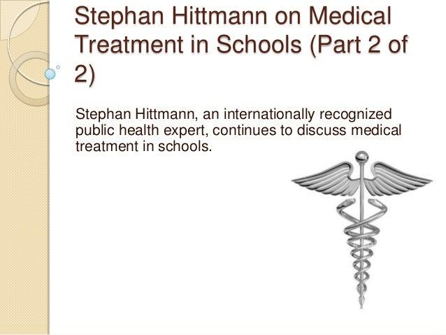 Stephan Hittmann on MedicalTreatment in Schools (Part 2 of2)Stephan Hittmann, an internationally recognizedpublic health e...