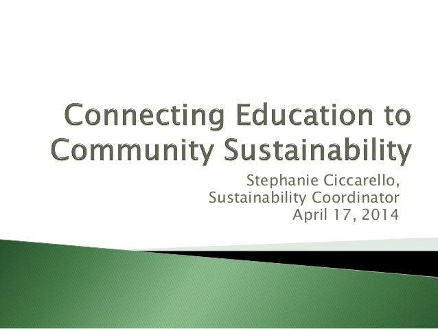 Stephanie Ciccarello, Sustainability Coordinator April 17, 2014