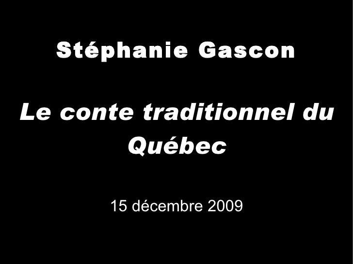 Stéphanie Gascon Le conte traditionnel du Québec 15 décembre 2009