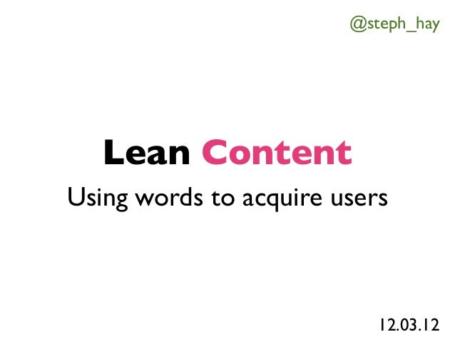 @steph_hay   Lean ContentUsing words to acquire users                           12.03.12