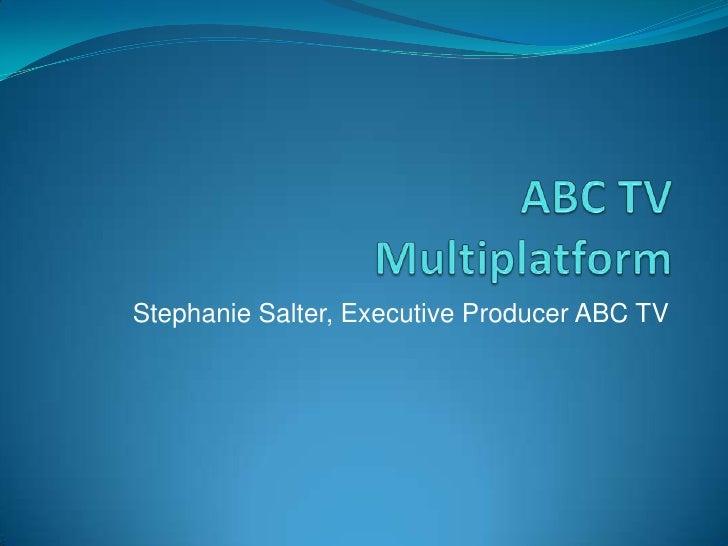 ABC TVMultiplatform<br />Stephanie Salter, Executive Producer ABC TV<br />