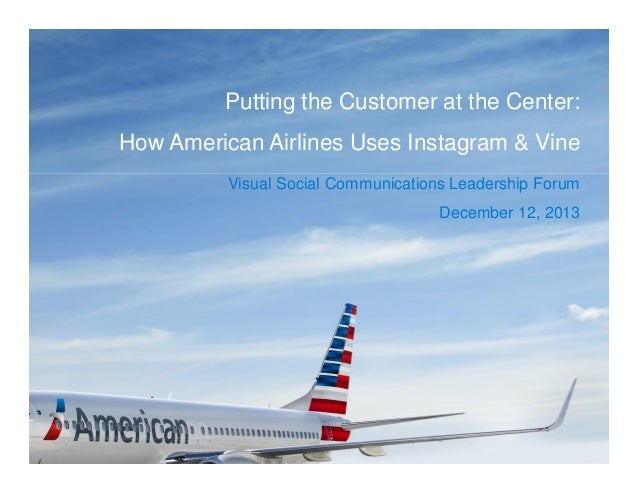 Putting the Customer at the Center: How American Airlines Uses Instagram & Vine - BDI 12/12/13 Visual Social Communications Leadership Forum