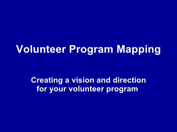 Volunteer Program Mapping Creating a vision and direction for your volunteer program