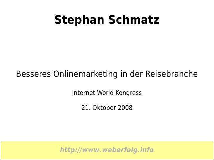 Stephan Schmatz    Besseres Onlinemarketing in der Reisebranche               Internet World Kongress                  21....