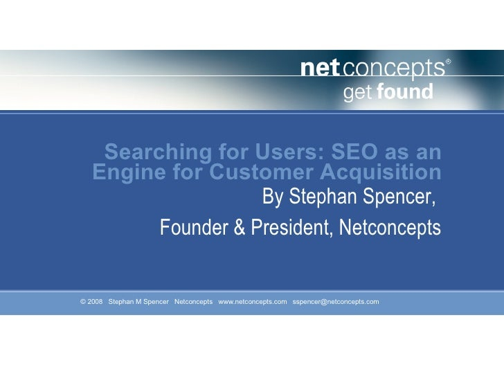 Searching for Users: SEO as an Engine for Customer Acquisition (Stephan Spencer, Startonomics SF 2008)