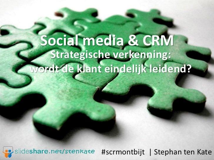 Social media & CRM   Strategische verkenning:wordt de klant eindelijk leidend?              #scrmontbijt | Stephan ten Kate