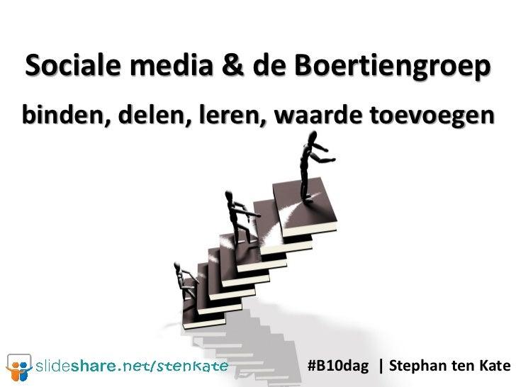 Sociale media & de Boertiengroepbinden, delen, leren, waarde toevoegen                      #B10dag   Stephan ten Kate