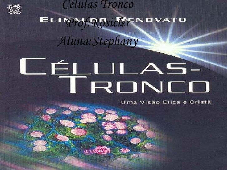 Células Tronco Prof:Rosicler Aluna:Stephany
