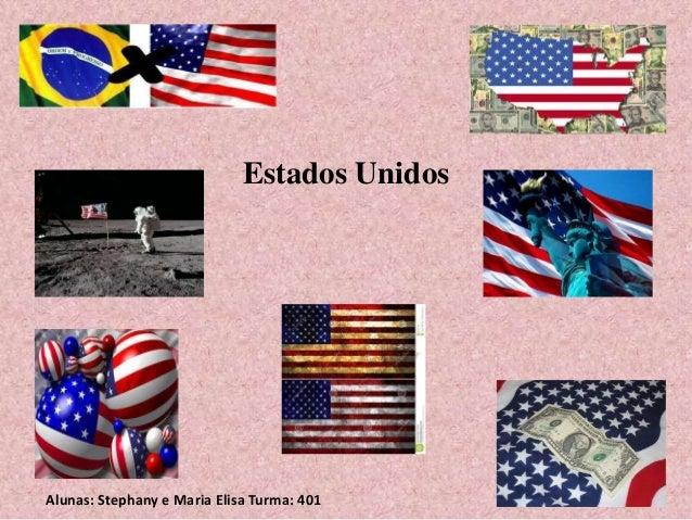 Estados Unidos  Alunas: Stephany e Maria Elisa Turma: 401
