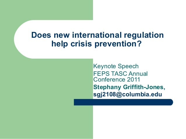 Does new international regulation help crisis prevention? Keynote Speech FEPS TASC Annual Conference 2011 Stephany Griffit...