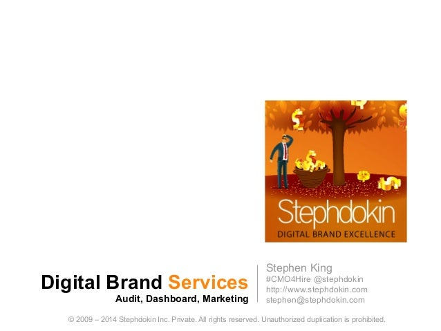 Digital Brand Services Audit, Dashboard, Marketing 1 © 2009 – 2014 Stephdokin Inc. Private. All rights reserved. Unauthori...