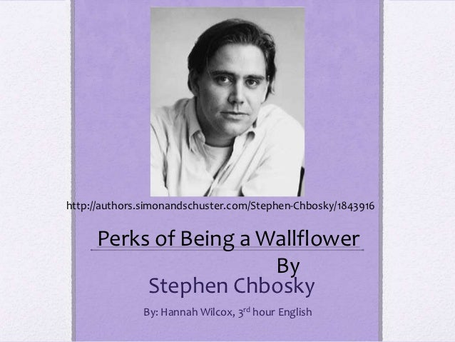 http://authors.simonandschuster.com/Stephen-Chbosky/1843916     Perks of Being a Wallflower                       By      ...