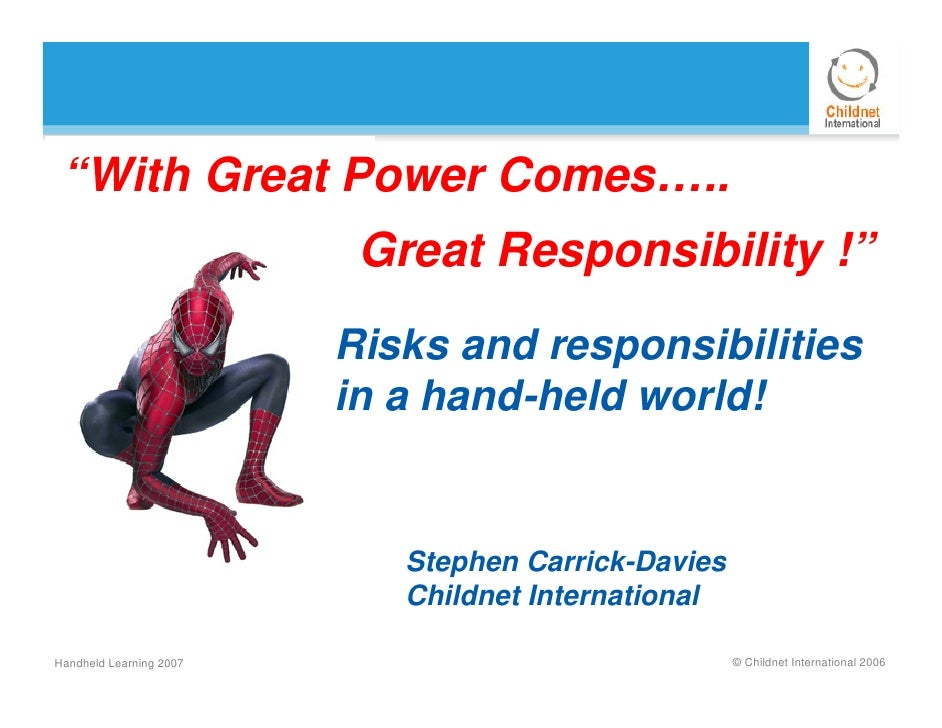 """With Great Power Comes…..                           Great Responsibility !""                          Risks and responsibi..."