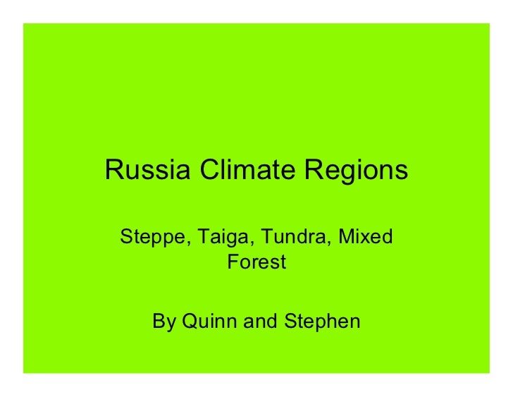 Russia Climate Regions Steppe, Taiga, Tundra, Mixed            Forest    By Quinn and Stephen