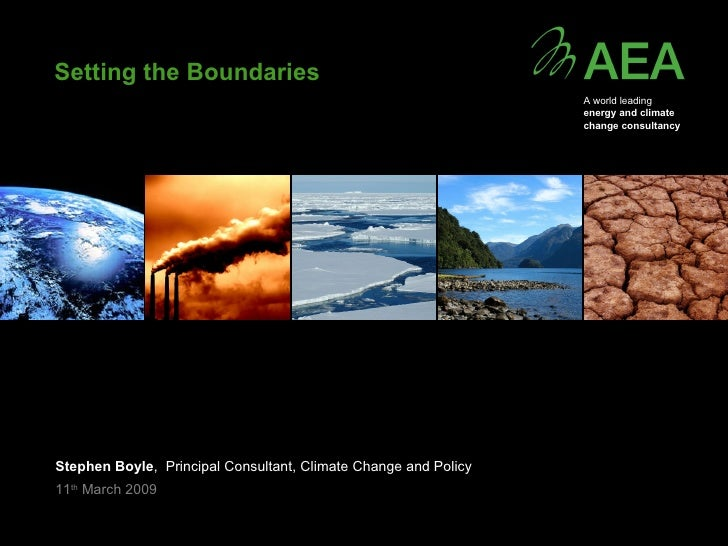 Setting the Boundaries  Stephen Boyle ,  Principal Consultant, Climate Change and Policy 11 th  March 2009 A world leading...