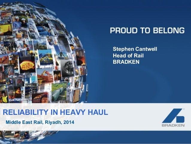 Middle East Rail, Riyadh, 2014 Stephen Cantwell Head of Rail BRADKEN RELIABILITY IN HEAVY HAUL