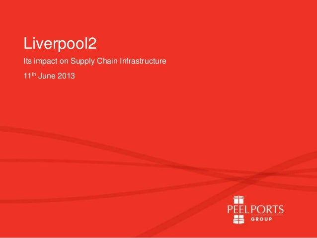 Liverpool2Its impact on Supply Chain Infrastructure11th June 2013