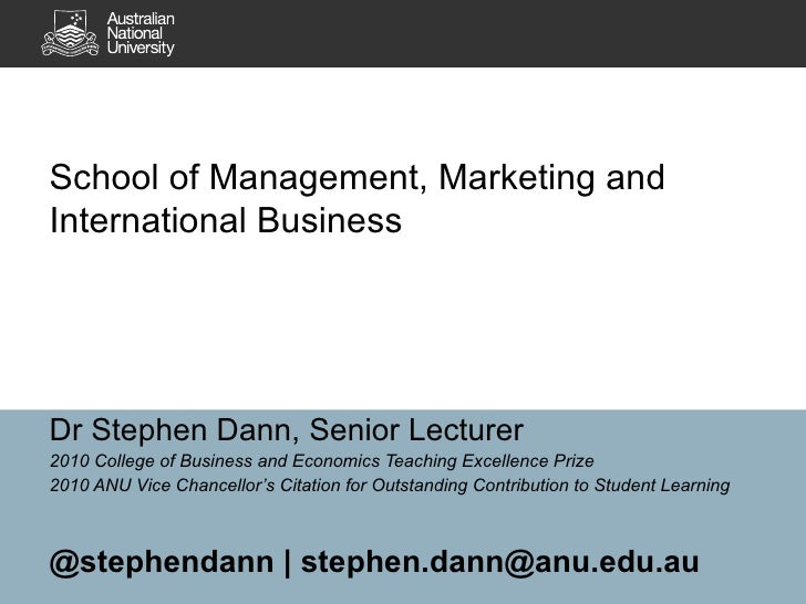 School of Management, Marketing and International Business Dr Stephen Dann, Senior Lecturer 2010 College of Business and E...