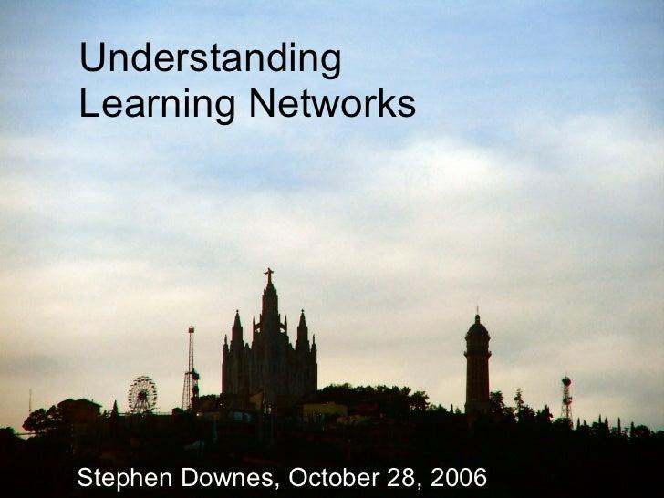 Understanding  Learning Networks Stephen Downes, October 28, 2006