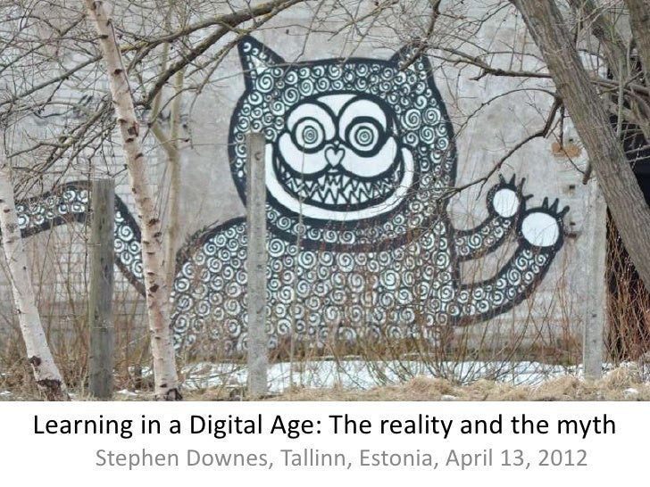 Stephen downes 2012 learning in a digital age, the reality and the myth