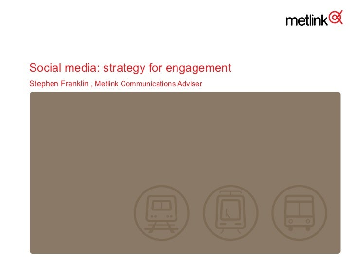 Social media: strategy for engagement Stephen Franklin   , Metlink Communications Adviser