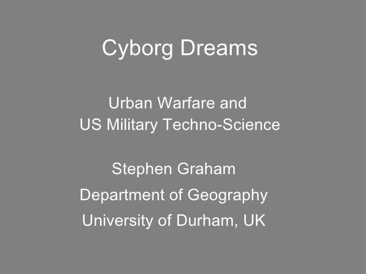 Stephen graham cyborg dreams: urban warfare and military technoscience
