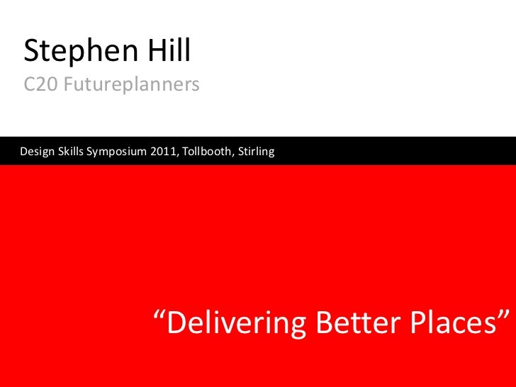 "Stephen HillC20 FutureplannersDesign Skills Symposium 2011, Tollbooth, Stirling                         ""Delivering Better..."