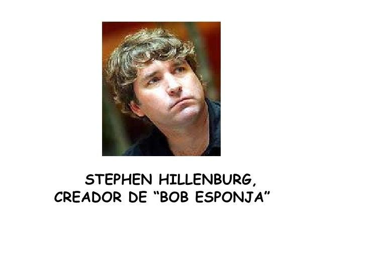 "STEPHEN HILLENBURG, <br />CREADOR DE ""BOB ESPONJA""<br />"