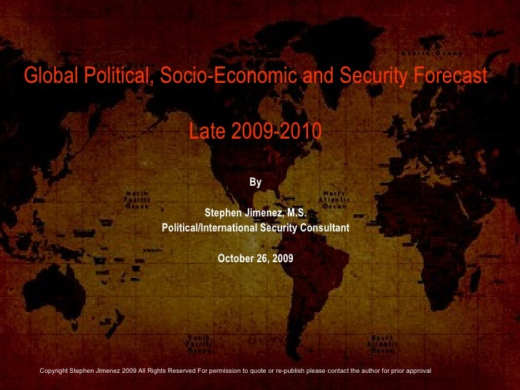 By Stephen Jimenez, M.S. Political/International Security Consultant October 26, 2009 Global Political, Socio-Economic and...