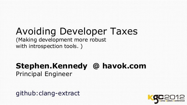 Avoiding Developer Taxes(Making development more robustwith introspection tools. )Stephen.Kennedy @ havok.comPrincipal Eng...