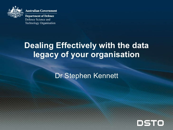 Dealing Effectively with the data legacy of your organisation Dr Stephen Kennett