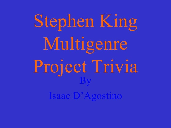 Stephen King Multigenre Project Trivia By Isaac D'Agostino