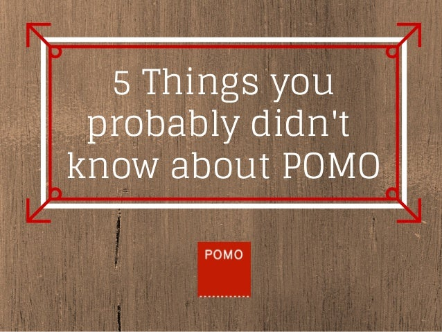 5 Things you probably didn't know about POMO