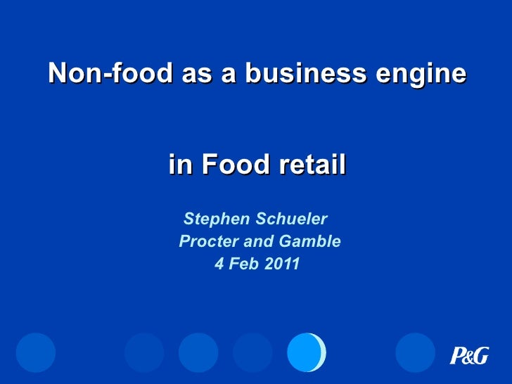 Non-food as a business engine  in Food retail Stephen Schueler  Procter and Gamble 4 Feb 2011