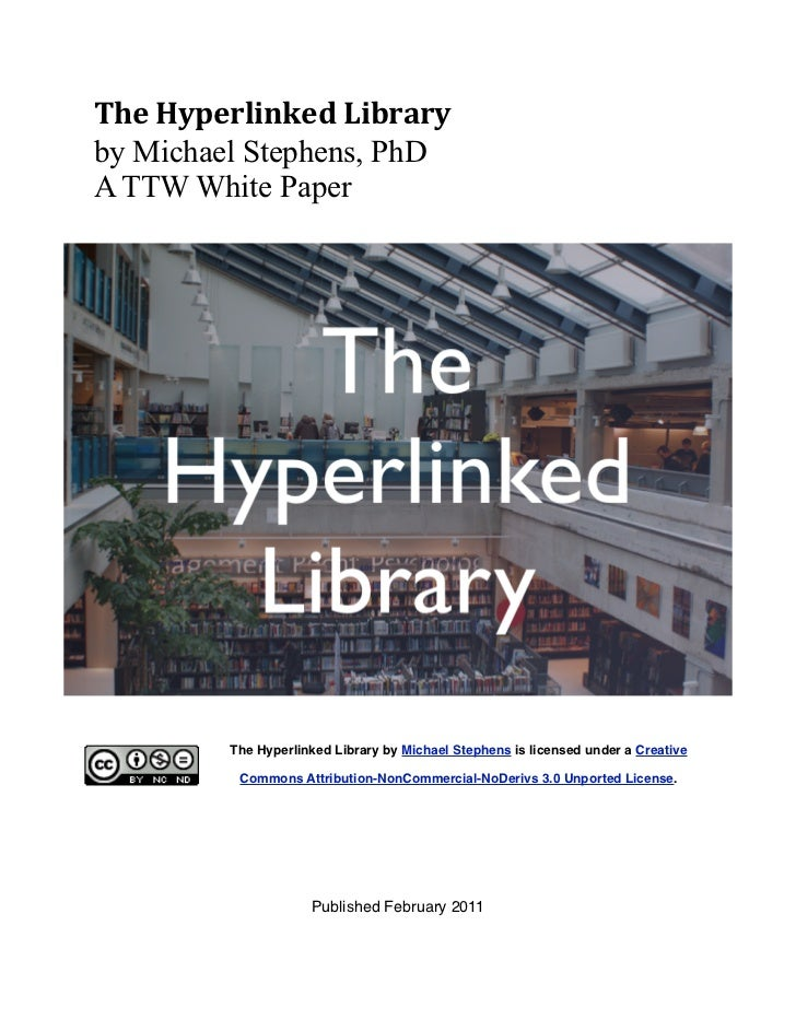 The	  Hyperlinked	  Libraryby Michael Stephens, PhDA TTW White Paper           The Hyperlinked Library by Michael Stephens...