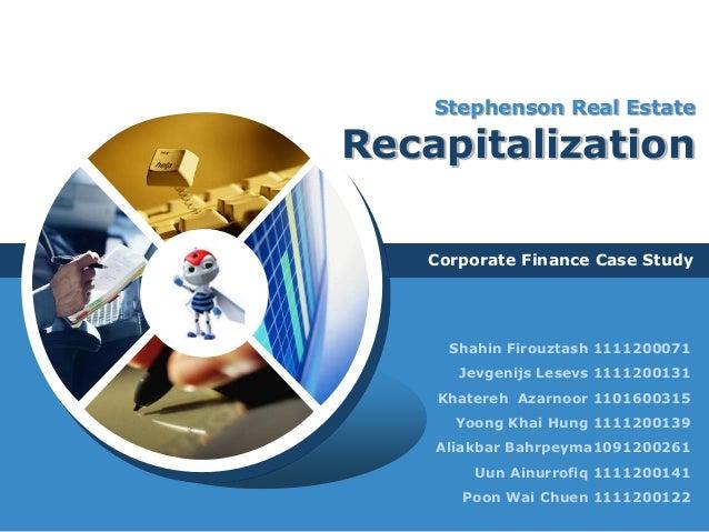 Stephenson Real EstateRecapitalization   Corporate Finance Case Study     Shahin Firouztash 1111200071      Jevgenijs Lese...